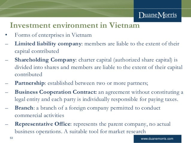 www.duanemorris.com Investment environment in Vietnam • Forms of enterprises in Vietnam – Limited liability company: membe...