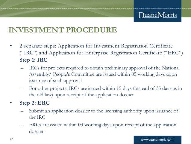 """www.duanemorris.com INVESTMENT PROCEDURE • 2 separate steps: Application for Investment Registration Certificate (""""IRC"""") a..."""