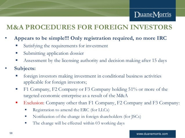 www.duanemorris.com M&A PROCEDURES FOR FOREIGN INVESTORS • Appears to be simple!!! Only registration required, no more IRC...
