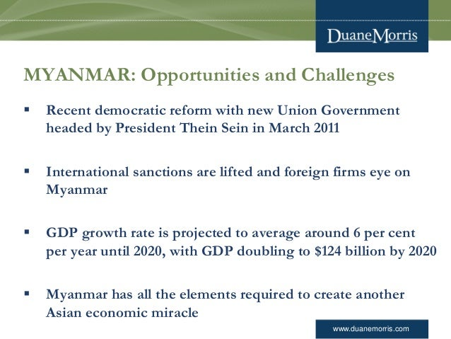 www.duanemorris.com MYANMAR: Opportunities and Challenges  Recent democratic reform with new Union Government headed by P...