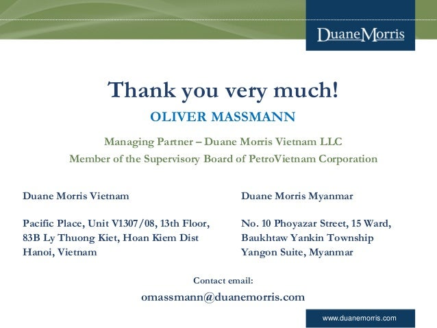 www.duanemorris.com Thank you very much! OLIVER MASSMANN Managing Partner – Duane Morris Vietnam LLC Member of the Supervi...