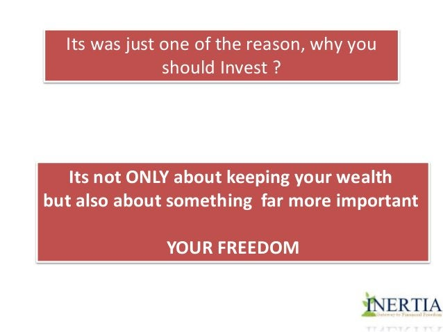 Its was just one of the reason, why you  should Invest ?  Its not ONLY about keeping your wealth  but also about something...
