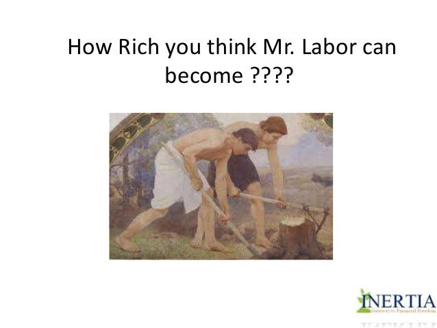 Mr. Labor has physical capacity of doing work,  Other three do not have any such constraint