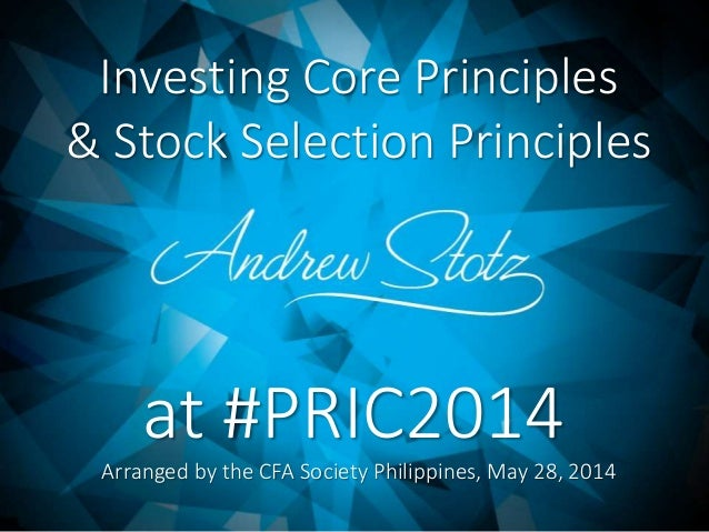 Investing Core Principles & Stock Selection Principles Arranged by the CFA Society Philippines, May 28, 2014 at #PRIC2014