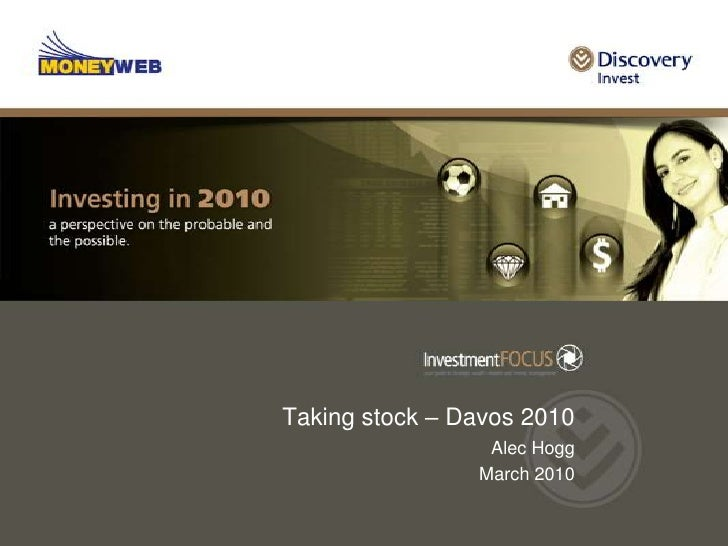 Taking stock – Davos 2010<br />Alec Hogg <br />March 2010<br />