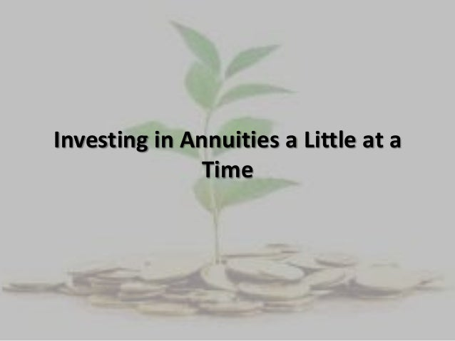 Investing in Annuities a Little at aTime