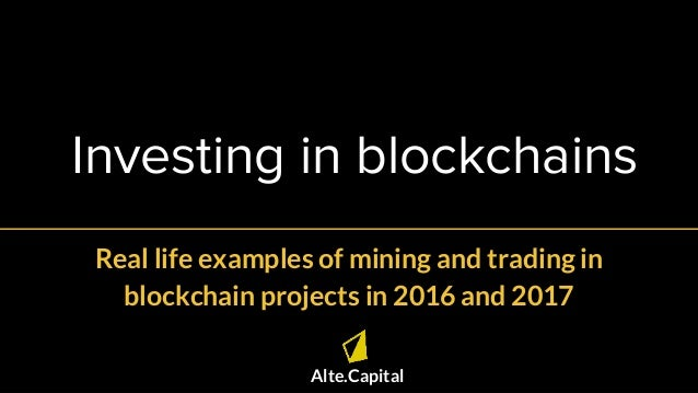 Investing in blockchains Alte.Capital Real life examples of mining and trading in blockchain projects in 2016 and 2017