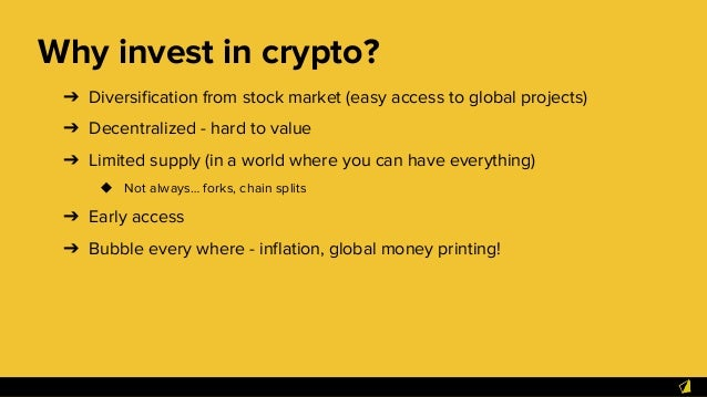 Why invest in crypto? ➔ Diversification from stock market (easy access to global projects) ➔ Decentralized - hard to value...