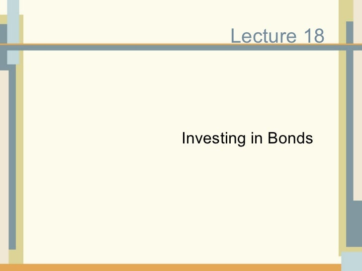Lecture 18 Investing in Bonds