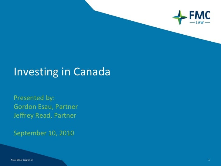 Investing in CanadaPresented by:Gordon Esau, PartnerJeffrey Read, PartnerSeptember 10, 2010                        1