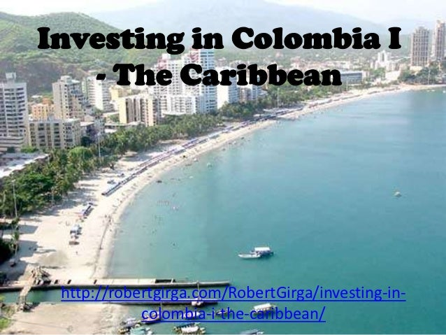 Investing in Colombia I   - The Caribbean http://robertgirga.com/RobertGirga/investing-in-            colombia-i-the-carib...