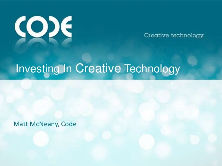 Investing In Creative Technology <br />Matt McNeany, Code<br />