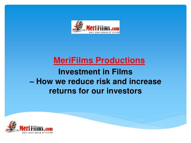 MeriFilms Productions       Investment in Films– How we reduce risk and increase    returns for our investors