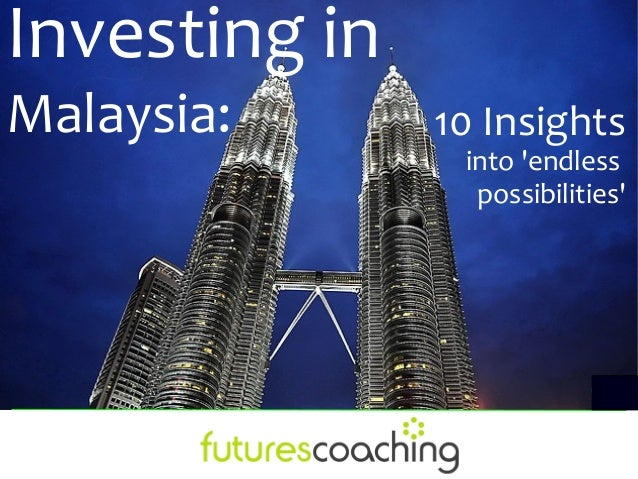 Investing inMalaysia:      10 Insights                into endless                 possibilities