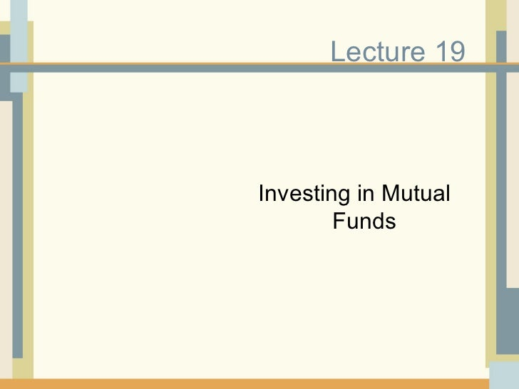 Lecture 19 Investing in Mutual Funds