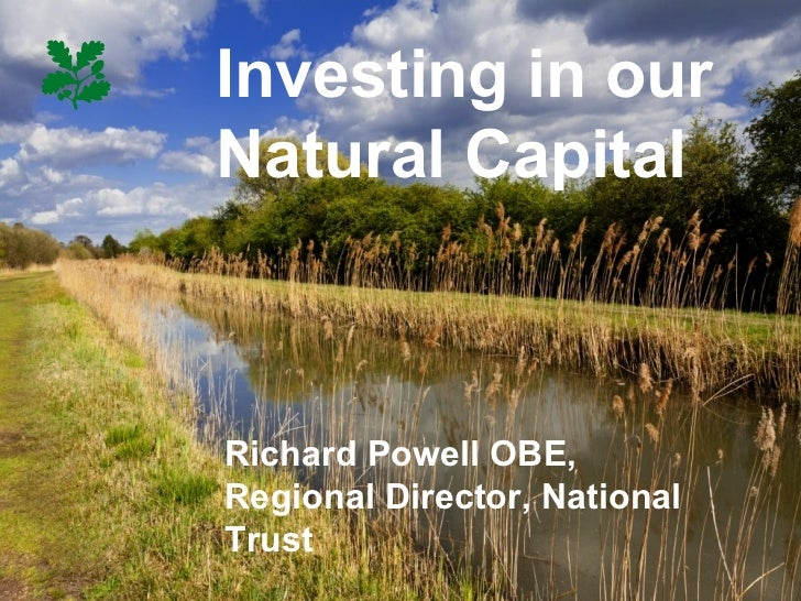 Investing in ourNatural CapitalRichard Powell OBE,Regional Director, NationalTrust