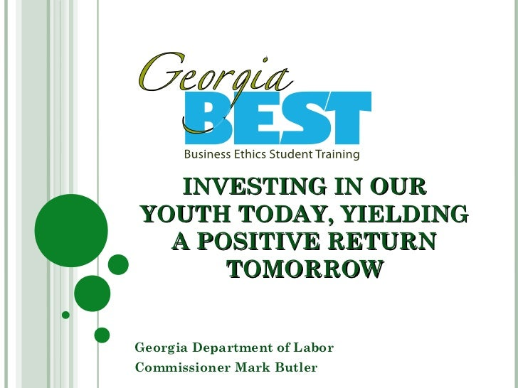 INVESTING IN OURYOUTH TODAY, YIELDING  A POSITIVE RETURN      TOMORROWGeorgia Department of LaborCommissioner Mark Butler