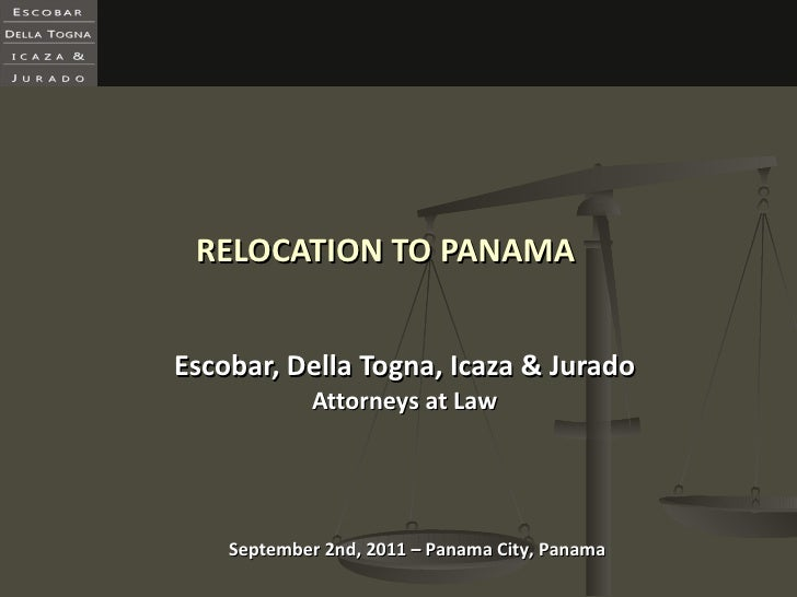 RELOCATION TO PANAMA Escobar, Della Togna, Icaza & Jurado Attorneys at Law September 2nd, 2011 – Panama City, Panama