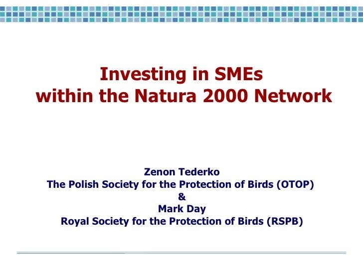 Investing in SMEs  within the Natura 2000 Network <ul><li>Zenon Tederko </li></ul><ul><li>The Polish Society for the Prote...