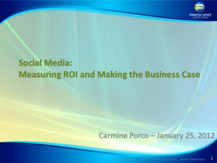 Social Media:Measuring ROI and Making the Business Case                  Carmine Porco – January 25, 2012                 ...