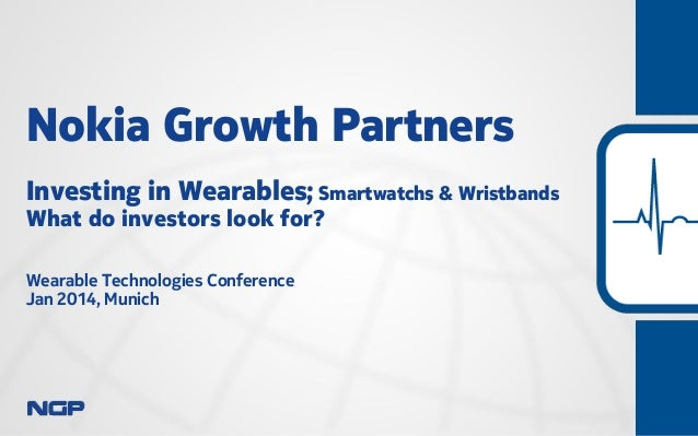 Nokia Growth Partners Investing in Wearables; Smartwatchs & Wristbands What do investors look for? Wearable Technologies C...
