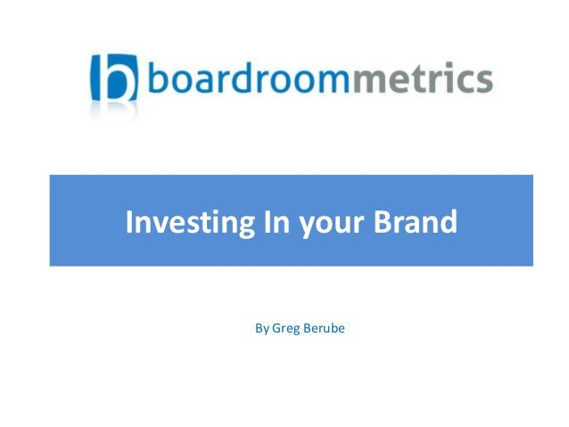 Investing In your Brand By Greg Berube
