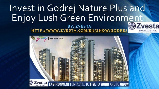 Invest in Godrej Nature Plus and Enjoy Lush Green Environment BY: ZVESTA HTTP://WWW.ZVESTA.COM/EN/SHOW/GODREJ