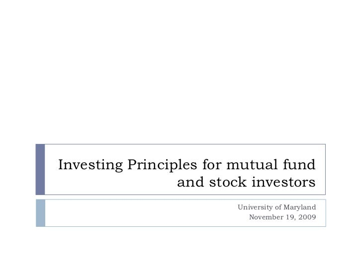 Investing Principles for mutual fund and stock investors<br />University of Maryland<br />November 19, 2009<br />
