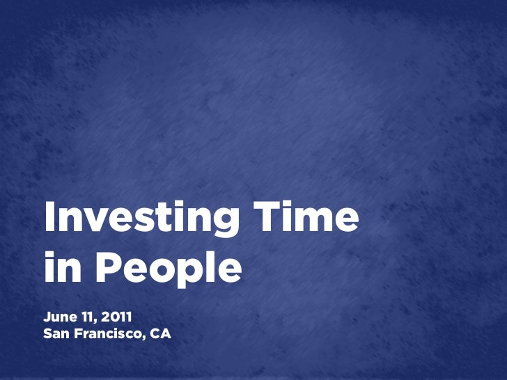 Investing Timein PeopleJune 11, 2011San Francisco, CA