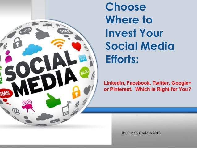 ChooseWhere toInvest YourSocial MediaEfforts:Linkedin, Facebook, Twitter, Google+or Pinterest. Which Is Right for You?    ...