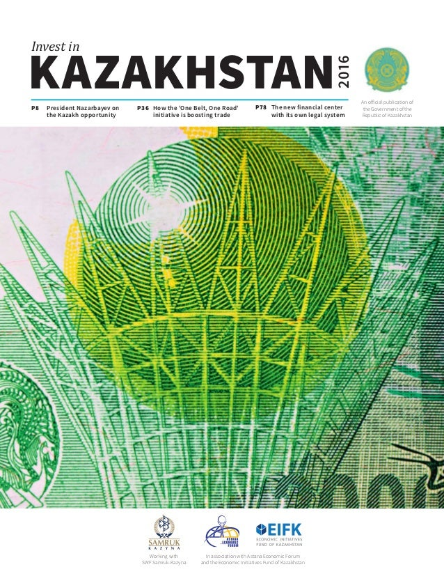 An official publication of the Government of the Republic of Kazakhstan KAZAKHSTAN Invest in 2016 P8 How the 'One Belt, On...