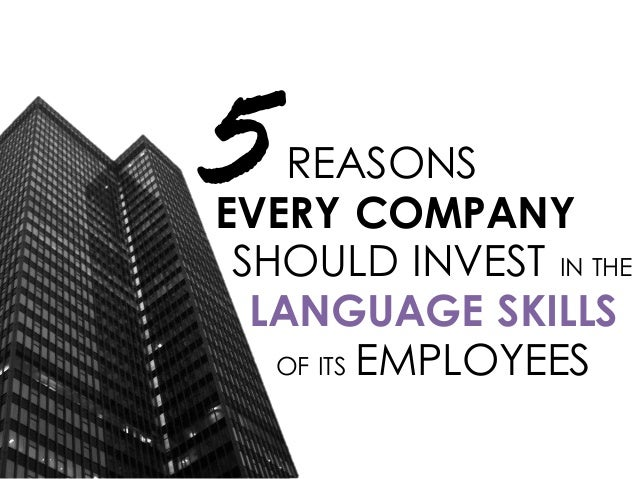5  REASONS EVERY COMPANY SHOULD INVEST IN THE LANGUAGE SKILLS OF ITS EMPLOYEES
