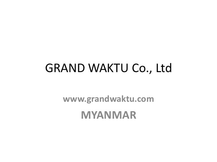 GRAND WAKTU Co., Ltd  www.grandwaktu.com     MYANMAR