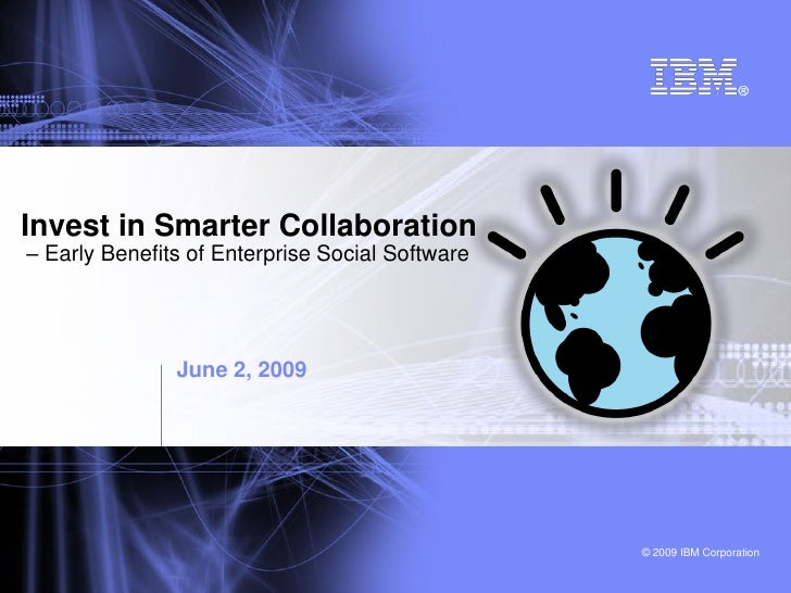 Invest in Smarter Collaboration – Early Benefits of Enterprise Social Software                    June 2, 2009            ...
