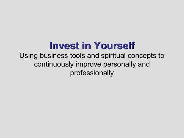 Invest in YourselfUsing business tools and spiritual concepts to    continuously improve personally and               prof...