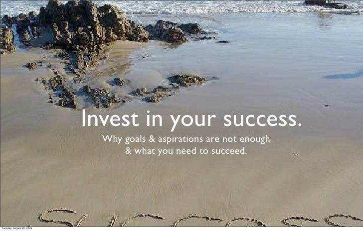 Invest in your success.                              Why goals & aspirations are not enough                               ...