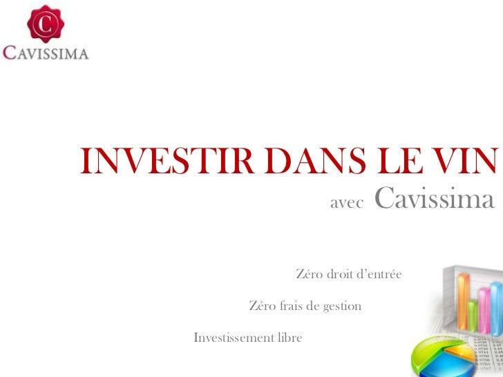 INVESTIR DANS LE VIN                              avec     Cavissima                       Zéro droit d'entrée            ...