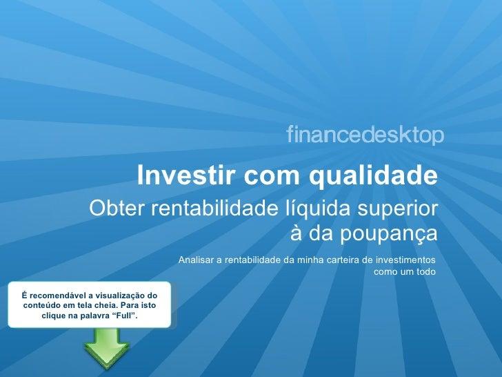 Investir com qualidade <ul><li>Obter rentabilidade líquida superior à da poupança </li></ul>Analisar a rentabilidade da mi...