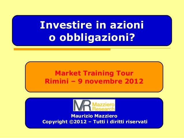 Market Training Tour Rimini – 9 novembre 2012 Maurizio Mazziero Copyright ©2012 – Tutti i diritti riservati Investire in a...