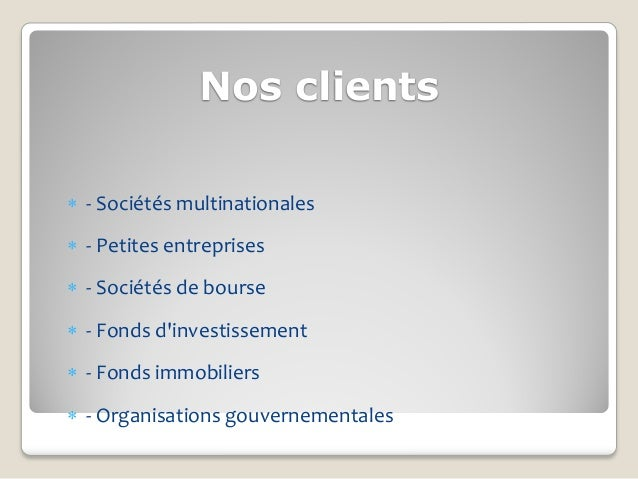 Nos clients - Sociétés multinationales - Petites entreprises - Sociétés de bourse - Fonds dinvestissement - Fonds imm...