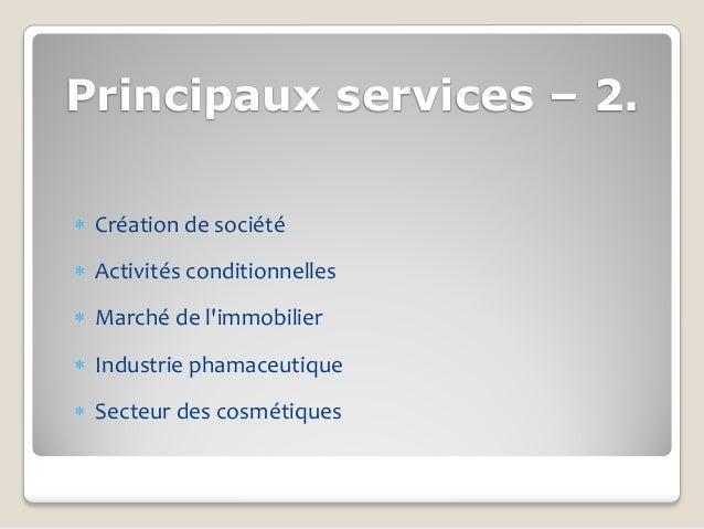 Principaux services – 2. Création de société Activités conditionnelles Marché de limmobilier Industrie phamaceutique ...