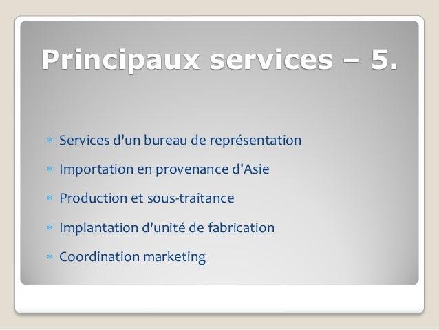 Principaux services – 5. Services dun bureau de représentation Importation en provenance dAsie Production et sous-trait...