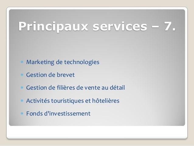 Principaux services – 7. Marketing de technologies Gestion de brevet Gestion de filières de vente au détail Activités ...