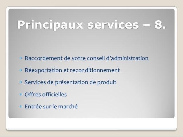 Principaux services – 8. Raccordement de votre conseil dadministration Réexportation et reconditionnement Services de p...