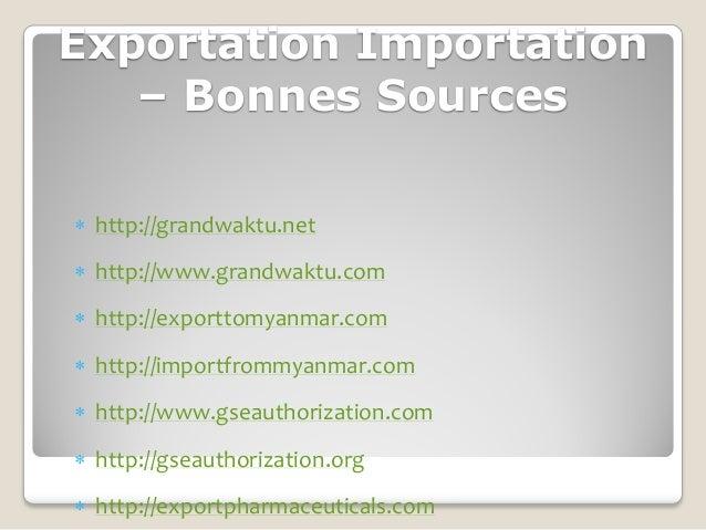 Exportation Importation   – Bonnes Sources http://grandwaktu.net http://www.grandwaktu.com http://exporttomyanmar.com ...