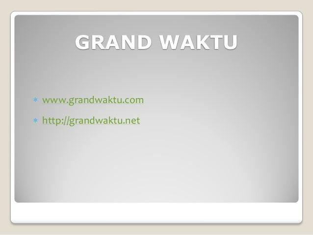 GRAND WAKTU www.grandwaktu.com http://grandwaktu.net