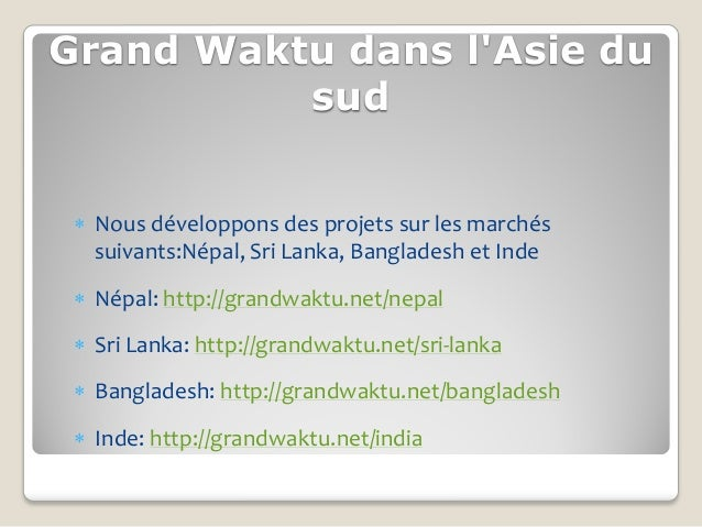 Grand Waktu dans lAsie du          sud  Nous développons des projets sur les marchés   suivants:Népal, Sri Lanka, Banglad...
