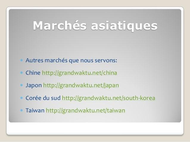 Marchés asiatiques Autres marchés que nous servons: Chine http://grandwaktu.net/china Japon http://grandwaktu.net/japan...