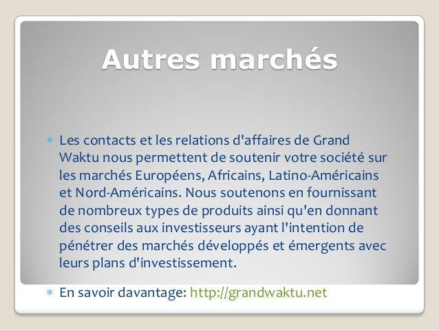 Autres marchés Les contacts et les relations daffaires de Grand  Waktu nous permettent de soutenir votre société sur  les...