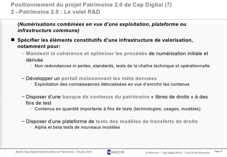 Positionnement du projet Patrimoine 2.0 de Cap Digital (7) 2 –Patrimoine 2.0 : Le volet R&D <ul><li>( Numérisations combin...